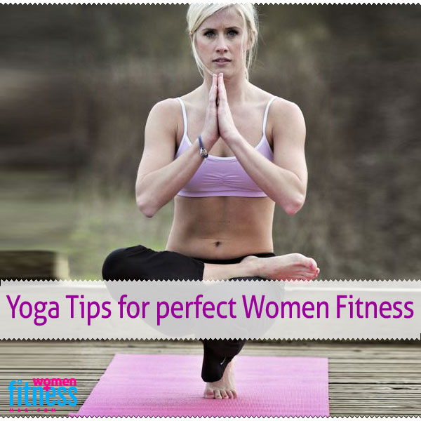Yoga Tips for perfect women fitness
